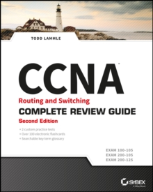 CCNA Routing and Switching Complete Review Guide : Exam 100-105, Exam 200-105, Exam 200-125, Paperback / softback Book