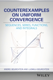 Counterexamples on Uniform Convergence : Sequences, Series, Functions, and Integrals, Hardback Book