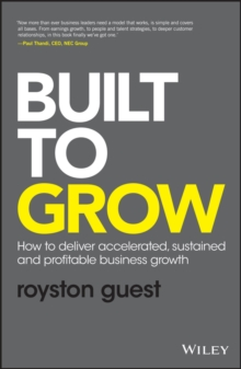 Built to Grow - How to Deliver Accelerated,       Sustained and Profitable Business Growth, Hardback Book