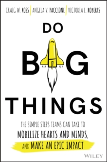 Do Big Things : The Simple Steps Teams Can Take to Mobilize Hearts and Minds, and Make an Epic Impact, Hardback Book