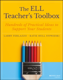 The ELL Teacher's Toolbox : Hundreds of Practical Ideas to Support Your Students, Paperback Book