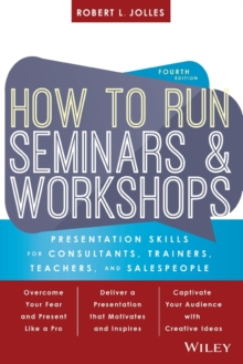 How to Run Seminars and Workshops : Presentation Skills for Consultants, Trainers, Teachers, and Salespeople, Paperback / softback Book