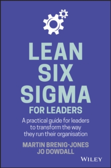 Lean Six Sigma For Leaders : A practical guide for leaders to transform the way they run their organization, Hardback Book