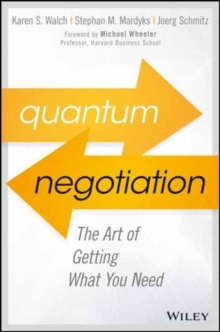 Quantum Negotiation : The Art of Getting What You Need, Hardback Book