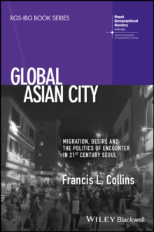 Global Asian City : Migration, Desire and the Politics of Encounter in 21st Century Seoul, Hardback Book