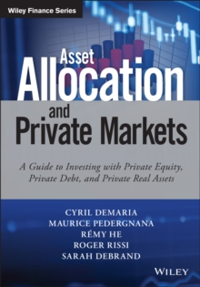 Asset Allocation and Private Markets : A Guide to Investing with Private Equity, Private Debt and Private Real Assets, Hardback Book