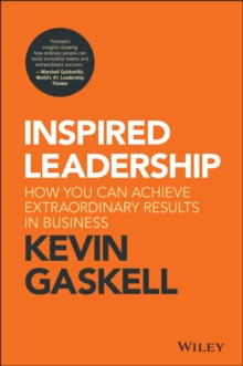 Inspired Leadership : How You Can Achieve Extraordinary Results in Business, Hardback Book