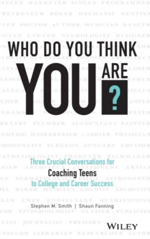 Who Do You Think You Are? : Three Crucial Conversations for Coaching Teens to College and Career Success, Hardback Book