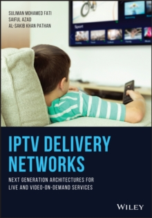 IPTV Delivery Networks : Next Generation Architectures for Live and Video-on-Demand Services, Hardback Book