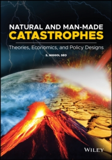 Natural and Man-Made Catastrophes : Theories, Economics, and Policy Designs, Hardback Book
