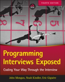 Programming Interviews Exposed : Coding Your Way Through the Interview, Paperback / softback Book
