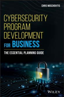Cybersecurity Program Development for Business : The Essential Planning Guide, Hardback Book