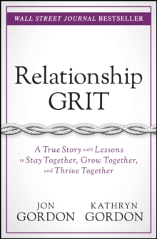 Relationship Grit : A True Story with Lessons to Stay Together, Grow Together, and Thrive Together, PDF eBook
