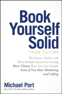 Book Yourself Solid : The Fastest, Easiest, and Most Reliable System for Getting More Clients Than You Can Handle Even if You Hate Marketing and Selling, Paperback / softback Book