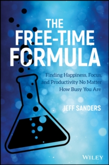 The Free-Time Formula : Finding Happiness, Focus, and Productivity No Matter How Busy You Are, Hardback Book