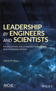 Leadership by Engineers and Scientists : Professional Skills Needed to Succeed in a Changing World, Hardback Book
