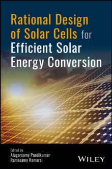 Rational Design of Solar Cells for Efficient Solar Energy Conversion, Hardback Book