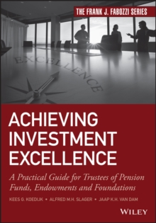 Achieving Investment Excellence : A Practical Guide for Trustees of Pension Funds, Endowments and Foundations, Hardback Book