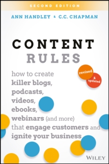 Content Rules : How to Create Killer Blogs, Podcasts, Videos, Ebooks, Webinars (and More) That Engage Customers and Ignite Your Business, Hardback Book