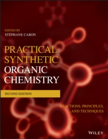 Practical Synthetic Organic Chemistry : Reactions, Principles, and Techniques, Paperback / softback Book