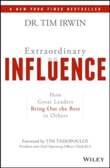 Extraordinary Influence : How Great Leaders Bring Out the Best in Others, Hardback Book