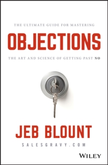 Objections : The Ultimate Guide for Mastering The Art and Science of Getting Past No, Hardback Book