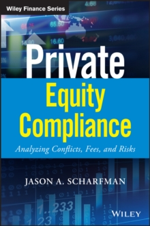 Private Equity Compliance : Analyzing Conflicts, Fees, and Risks, Hardback Book