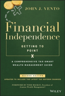 Financial Independence (Getting to Point X) : A Comprehensive Tax-Smart Wealth Management Guide, Hardback Book