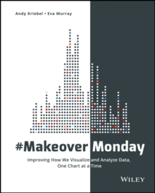 #MakeoverMonday : Improving How We Visualize and Analyze Data, One Chart at a Time, Paperback / softback Book