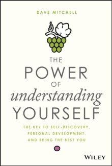 The Power of Understanding Yourself : The Key to Self-Discovery, Personal Development, and Being the Best You, Hardback Book