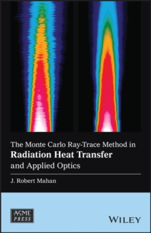 The Monte Carlo Ray-Trace Method in Radiation Heat Transfer and Applied Optics, Hardback Book