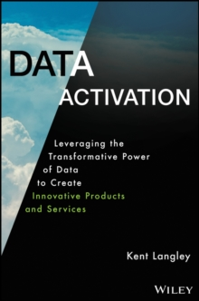 Data Activation : Leveraging the Transformative Power of Data to Create Innovative Products and Services, Hardback Book