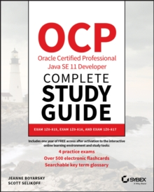 OCP Oracle Certified Professional Java SE 11 Developer Complete Study Guide : Exam 1Z0-815, Exam 1Z0-816, and Exam 1Z0-817, Paperback / softback Book