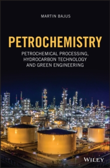 Petrochemistry : Petrochemical Processing, Hydrocarbon Technology and Green Engineering, Hardback Book