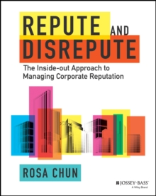 Repute and Disrepute : The Inside-Out Approach to Managing Corporate Reputation, Hardback Book