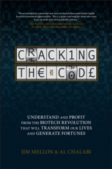 Cracking the Code : Understand and Profit from the Biotech Revolution That Will Transform Our Lives and Generate Fortunes, Hardback Book