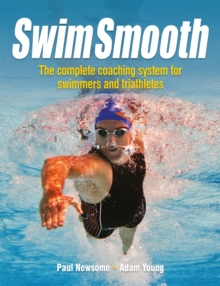 Swim Smooth - The Complete Coaching System for Swimmers and Triathletes, Paperback / softback Book