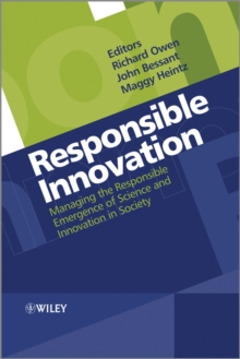 Responsible Innovation : Managing the Responsible Emergence of Science and Innovation in Society, Hardback Book
