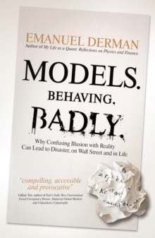 Models. Behaving. Badly - Why Confusing Illusion  with Reality Can Lead to Disaster, on Wall Street  and in Life, Hardback Book