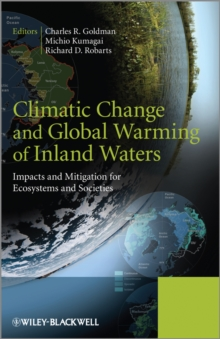 Climatic Change and Global Warming of Inland Waters : Impacts and Mitigation for Ecosystems and Societies, Hardback Book