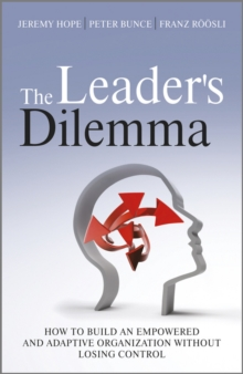 The Leader's Dilemma : How to Build an Empowered and Adaptive Organization Without Losing Control, Hardback Book