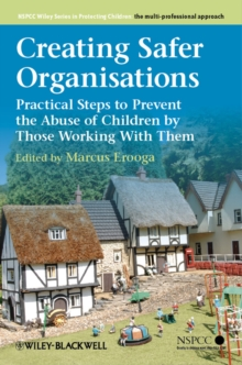 Creating Safer Organisations : Practical Steps to Prevent the Abuse of Children by Those Working with Them, Paperback / softback Book