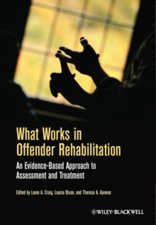 What Works in Offender Rehabilitation : An Evidence-Based Approach to Assessment and Treatment, Hardback Book