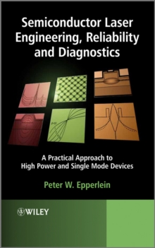 Semiconductor Laser Engineering, Reliability and Diagnostics : A Practical Approach to High Power and Single Mode Devices, Hardback Book