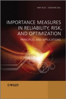 Importance Measures in Reliability, Risk, and Optimization : Principles and Applications, Hardback Book