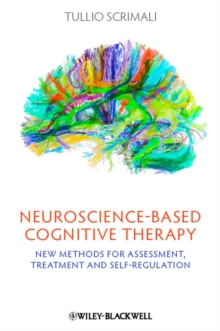 Neuroscience-based Cognitive Therapy : New Methods for Assessment, Treatment, and Self-Regulation, Hardback Book
