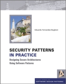 Security Patterns in Practice : Designing Secure Architectures Using Software Patterns, Hardback Book