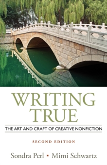 Writing True : The Art and Craft of Creative Nonfiction, Paperback Book