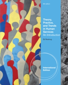 Theory, Practice, and Trends in Human Services : An Introduction, International Edition, Paperback / softback Book
