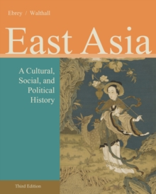 East Asia : A Cultural, Social, and Political History, Paperback Book